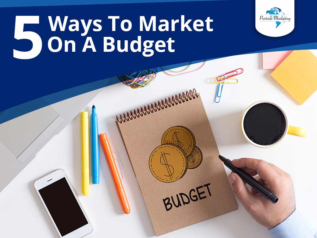5 Ways To Market On A Budget-Portside Marketing