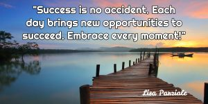 Success is no accident! Quote by Lisa Parziale